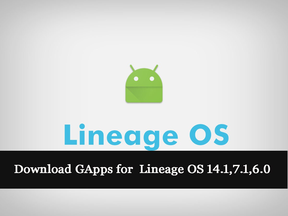 Download GApps for Lineage OS 14 1, 7 1, 6 0 [Latest version