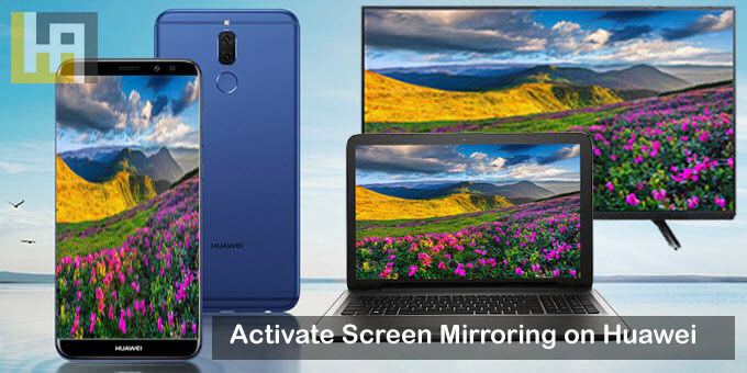 Huawei Screen Mirroring: How to Activate Screen Mirroring on