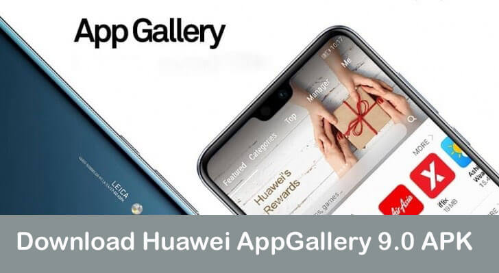 Download Huawei AppGallery 9 0 APK (Latest Version) | Huawei Advices