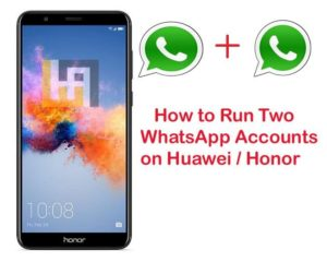 two whatsapp accounts Huawei Honor phones