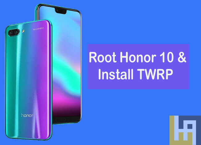 How to Root Honor 10 and Install TWRP Recovery | Huawei Advices