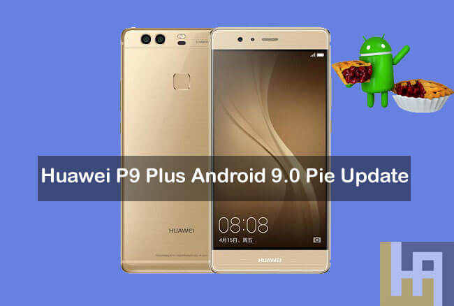 How to Install Android 9 0 Pie Firmware on Huawei P9 Plus