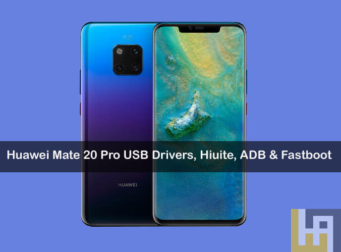 Download Huawei Mate 20 Pro USB Drivers, HiSuite, ADB