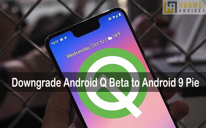 How to Downgrade Android Q Beta to Android 9 Pie | Huawei