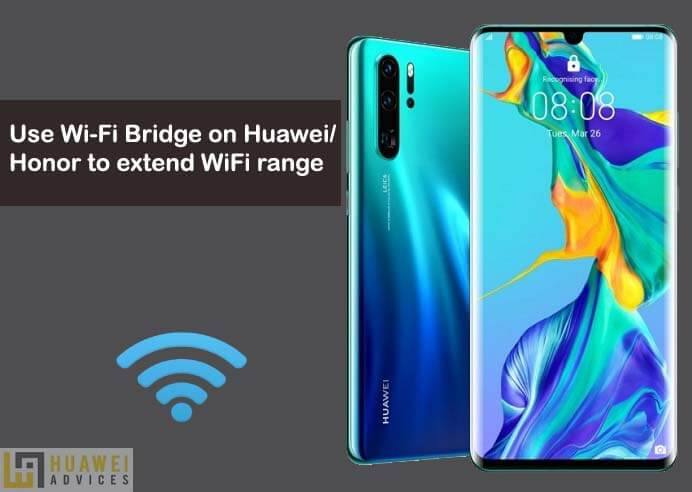 How to use Wi-Fi Bridge on Huawei devices to extend WiFi