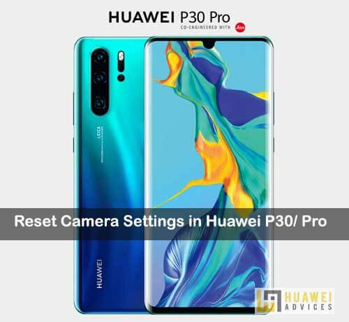 How to Reset Camera Settings in Huawei P30, P30 Pro, P30