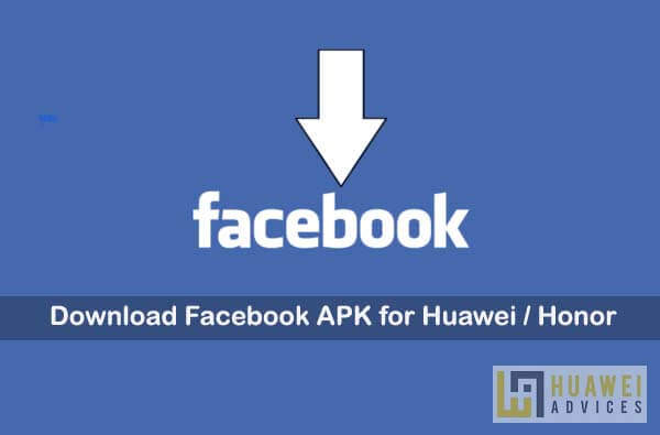 Download Facebook Apk For Huawei Honor Devices Latest Version Huawei Advices