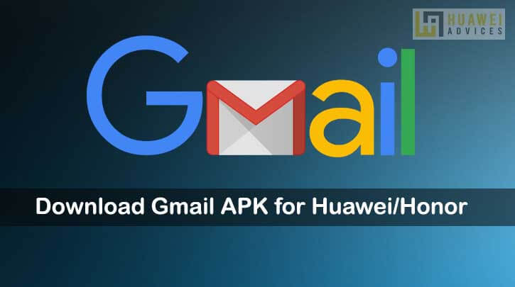 Download Gmail Apk For Huawei Honor Devices Latest Version Huawei Advices